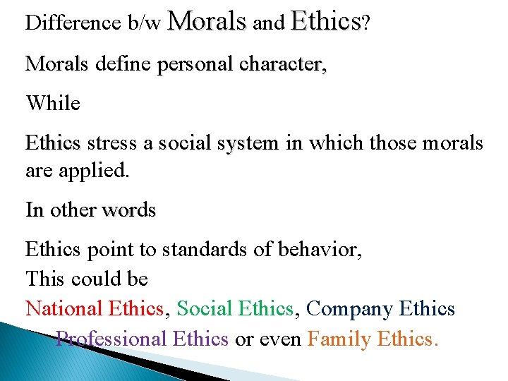 Difference b/w Morals and Ethics? Morals define personal character, Morals While Ethics stress a