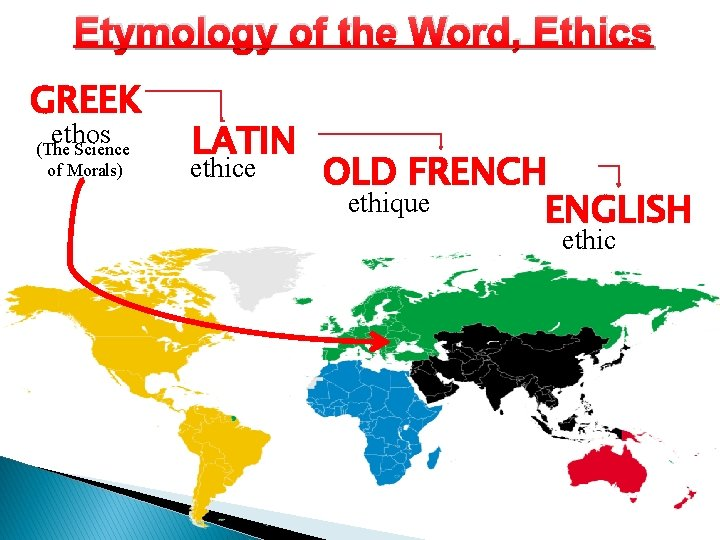 Etymology of the Word, Ethics GREEK ethos (The Science of Morals) LATIN ethice OLD