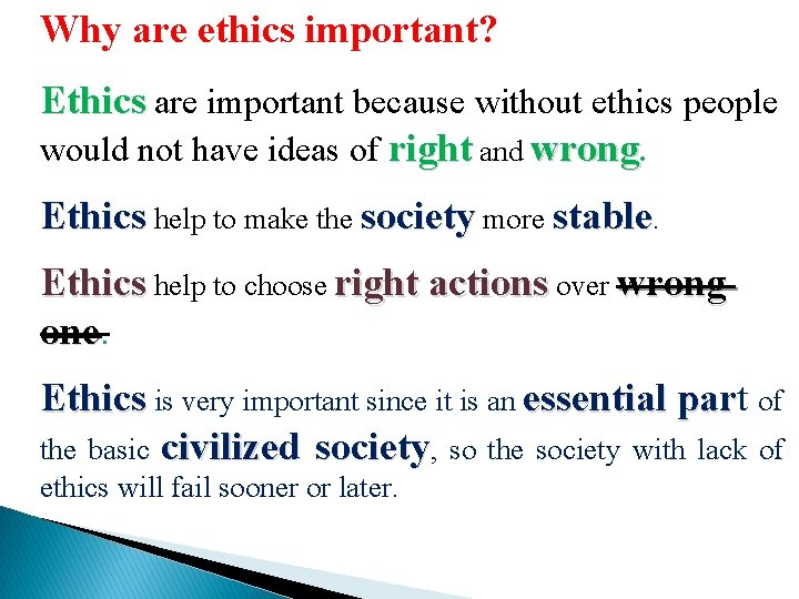 Why are ethics important? Ethics are important because without ethics people would not have