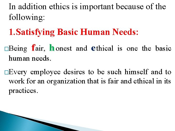 In addition ethics is important because of the following: 1. Satisfying Basic Human Needs: