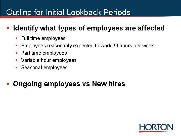 Outline for Initial Lookback Periods § Identify what types of employees are affected §