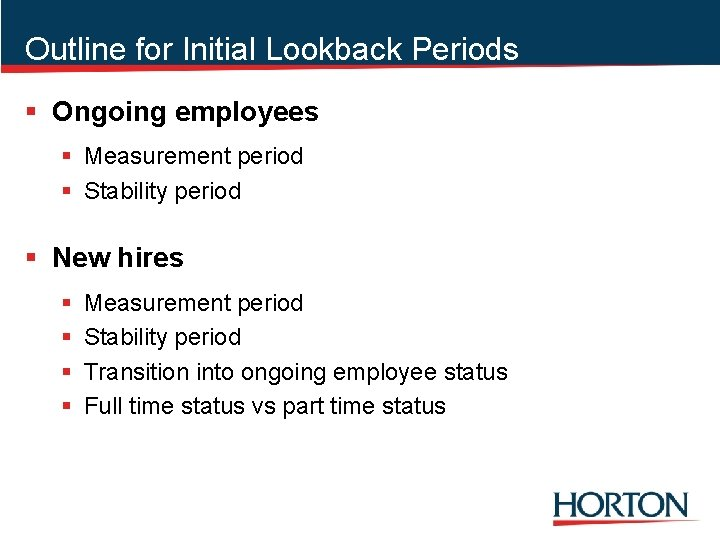 Outline for Initial Lookback Periods § Ongoing employees § Measurement period § Stability period