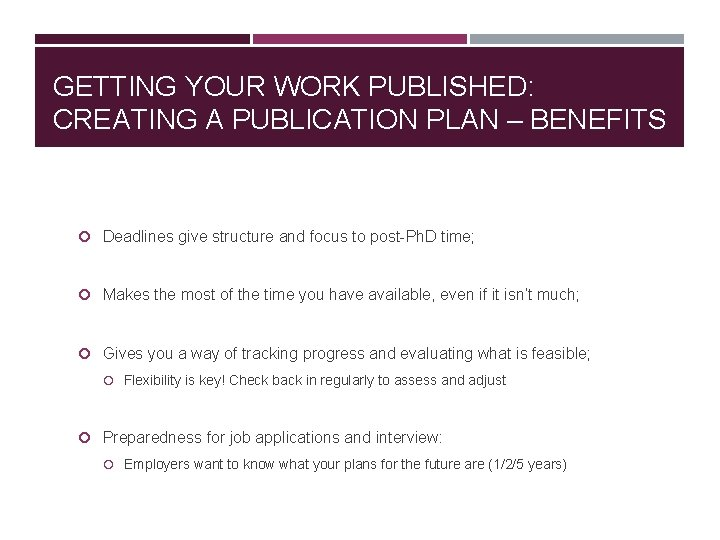GETTING YOUR WORK PUBLISHED: CREATING A PUBLICATION PLAN – BENEFITS Deadlines give structure and