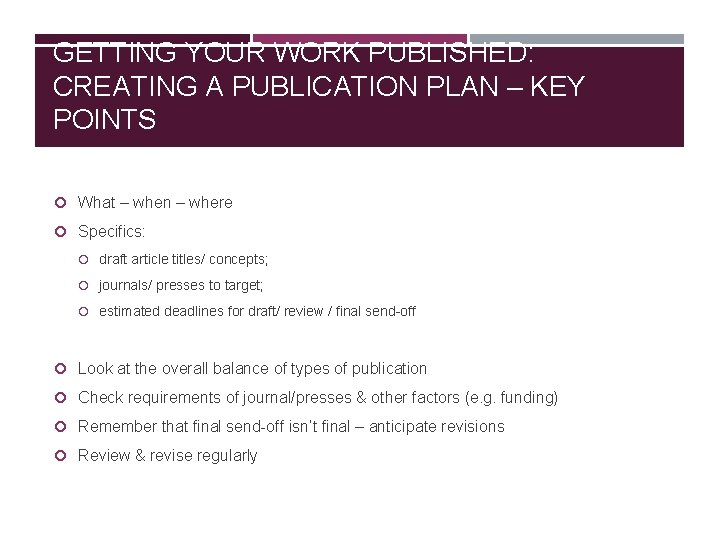 GETTING YOUR WORK PUBLISHED: CREATING A PUBLICATION PLAN – KEY POINTS What – when