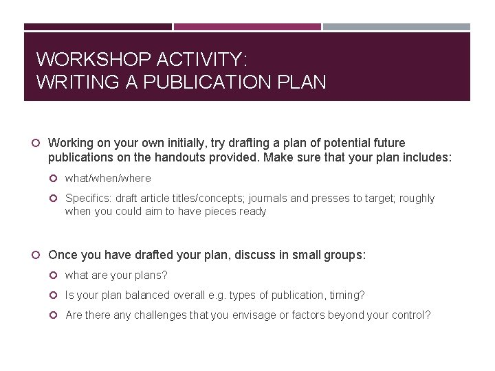 WORKSHOP ACTIVITY: WRITING A PUBLICATION PLAN Working on your own initially, try drafting a