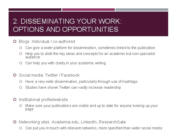 2. DISSEMINATING YOUR WORK: OPTIONS AND OPPORTUNITIES Blogs: Individual / co-authored Can give a