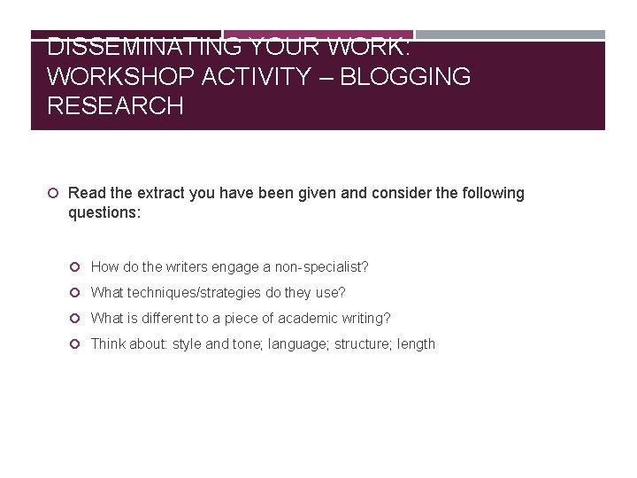 DISSEMINATING YOUR WORK: WORKSHOP ACTIVITY – BLOGGING RESEARCH Read the extract you have been