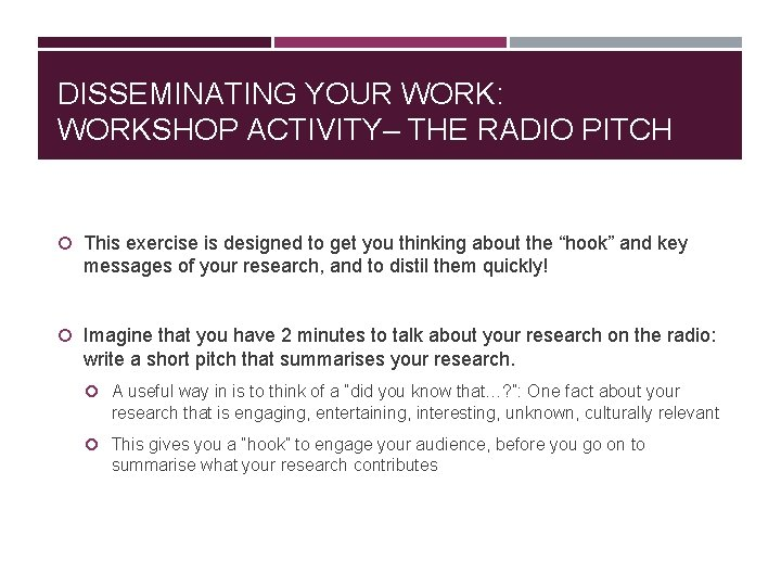 DISSEMINATING YOUR WORK: WORKSHOP ACTIVITY– THE RADIO PITCH This exercise is designed to get