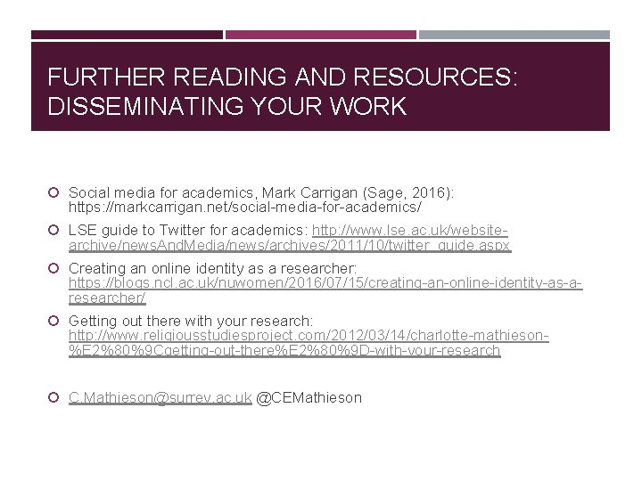 FURTHER READING AND RESOURCES: DISSEMINATING YOUR WORK Social media for academics, Mark Carrigan (Sage,