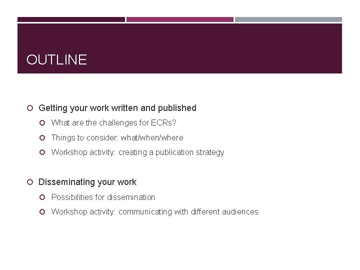 OUTLINE Getting your work written and published What are the challenges for ECRs? Things