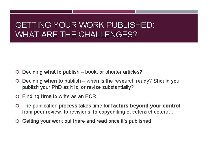 GETTING YOUR WORK PUBLISHED: WHAT ARE THE CHALLENGES? Deciding what to publish – book,