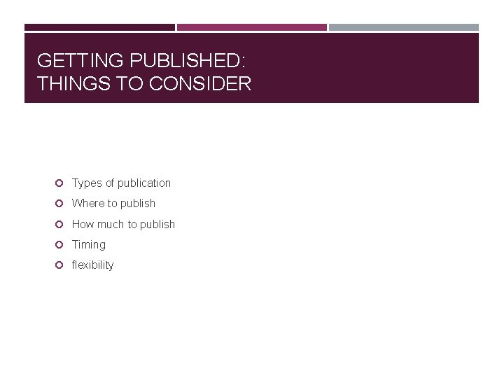 GETTING PUBLISHED: THINGS TO CONSIDER Types of publication Where to publish How much to