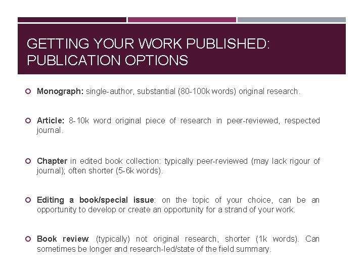 GETTING YOUR WORK PUBLISHED: PUBLICATION OPTIONS Monograph: single-author, substantial (80 -100 k words) original