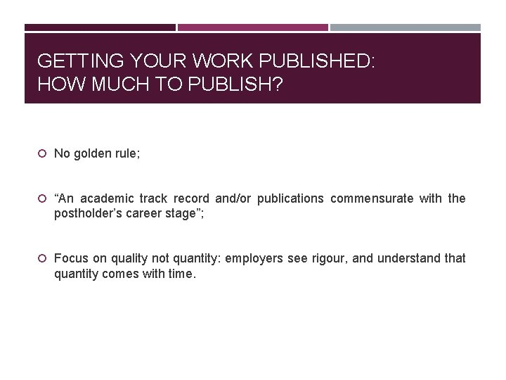 """GETTING YOUR WORK PUBLISHED: HOW MUCH TO PUBLISH? No golden rule; """"An academic track"""