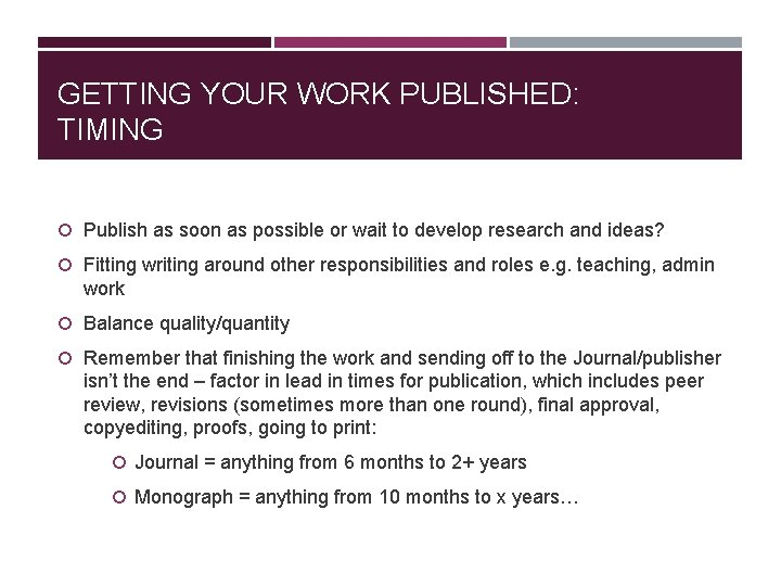 GETTING YOUR WORK PUBLISHED: TIMING Publish as soon as possible or wait to develop