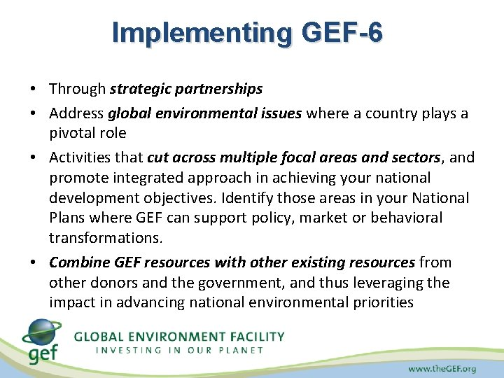 Implementing GEF-6 • Through strategic partnerships • Address global environmental issues where a country