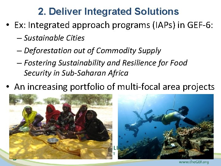 2. Deliver Integrated Solutions • Ex: Integrated approach programs (IAPs) in GEF-6: – Sustainable