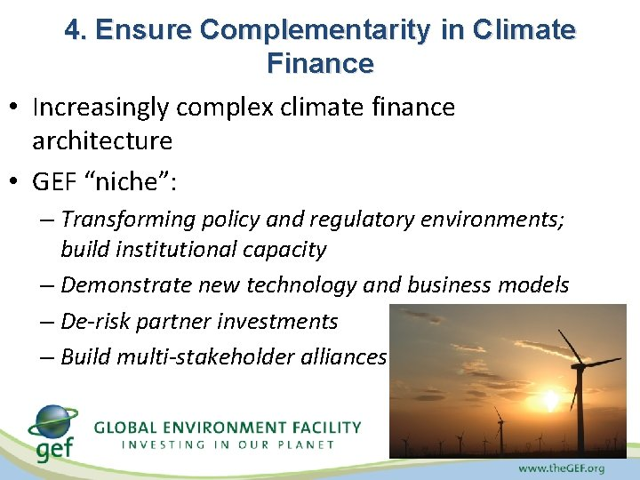4. Ensure Complementarity in Climate Finance • Increasingly complex climate finance architecture • GEF