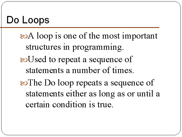Do Loops A loop is one of the most important structures in programming. Used