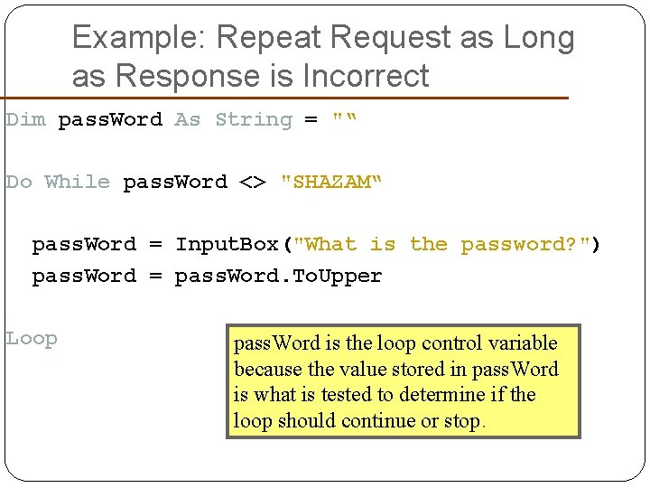 Example: Repeat Request as Long as Response is Incorrect Dim pass. Word As String