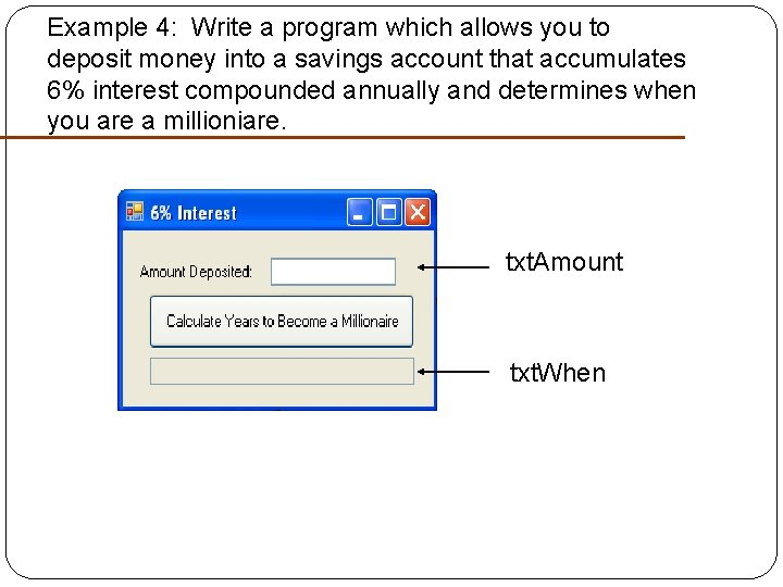 Example 4: Write a program which allows you to deposit money into a savings