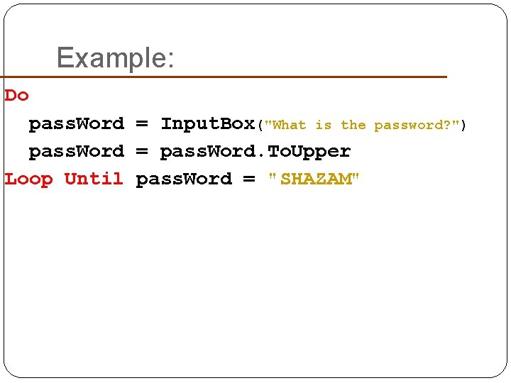 "Example: Do pass. Word = Input. Box(""What is the pass. Word = pass. Word."