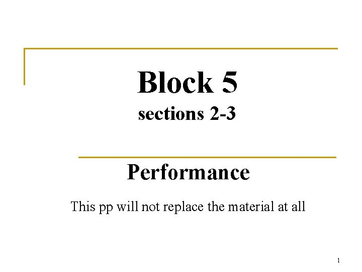 Block 5 sections 2 -3 Performance This pp will not replace the material at