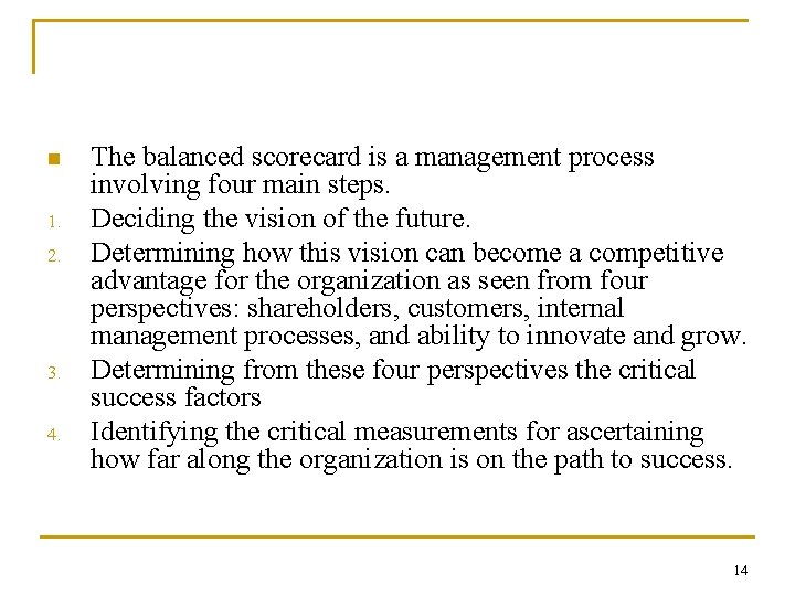 n 1. 2. 3. 4. The balanced scorecard is a management process involving four