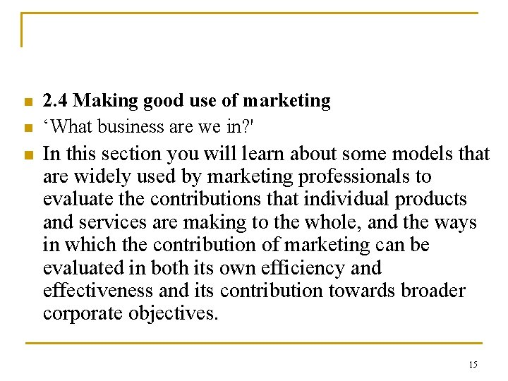 n n n 2. 4 Making good use of marketing 'What business are we