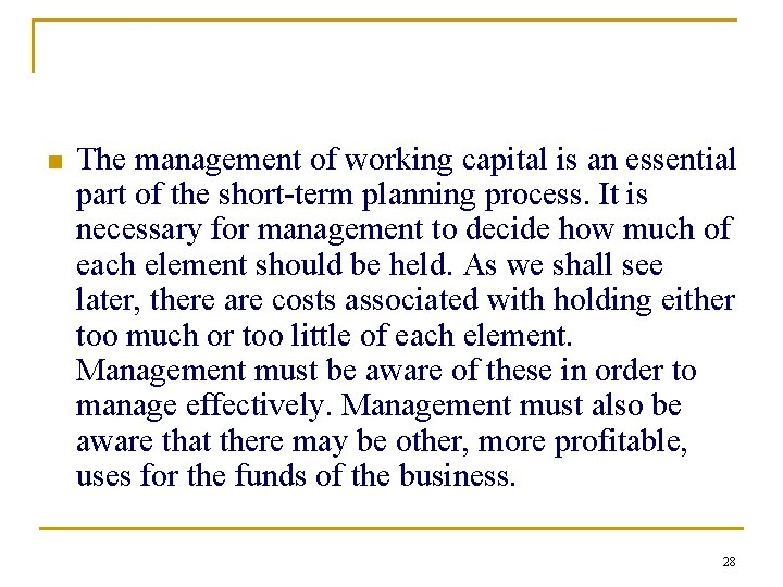 n The management of working capital is an essential part of the short term