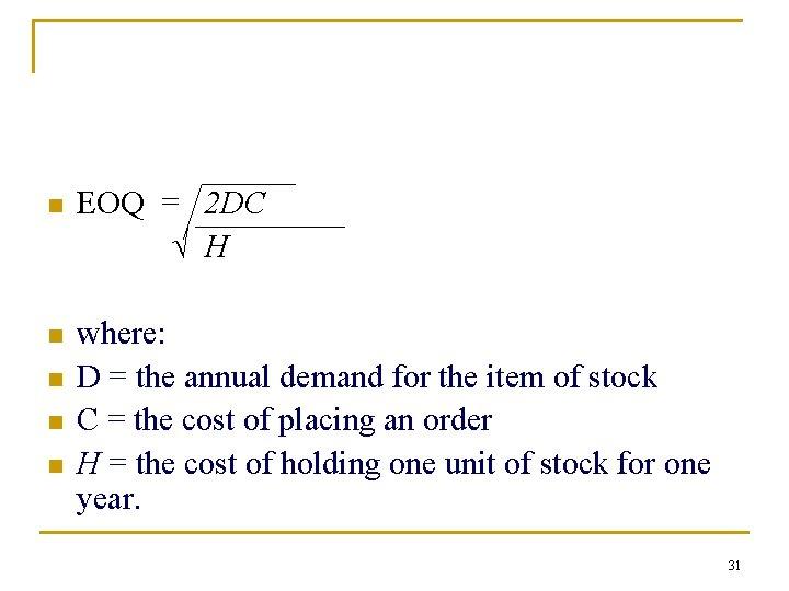 n EOQ = 2 DC √ H n where: D = the annual demand