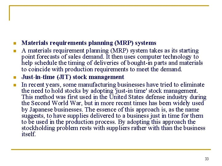 n n Materials requirements planning (MRP) systems A materials requirement planning (MRP) system takes