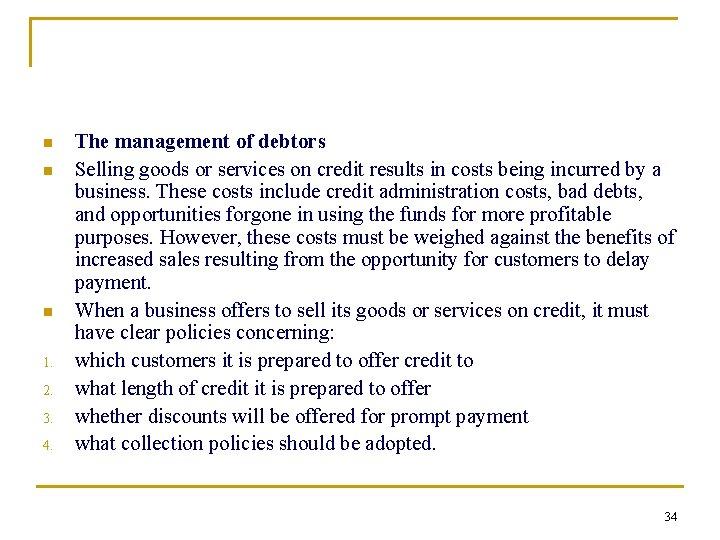 n n n 1. 2. 3. 4. The management of debtors Selling goods or
