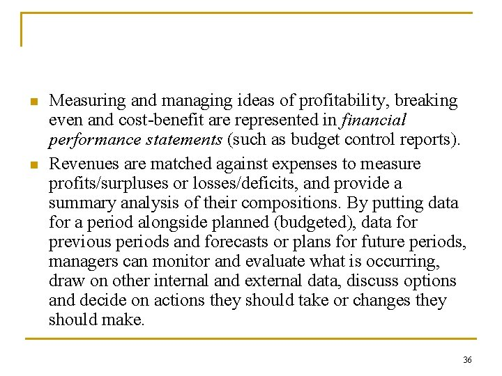 n n Measuring and managing ideas of profitability, breaking even and cost benefit are