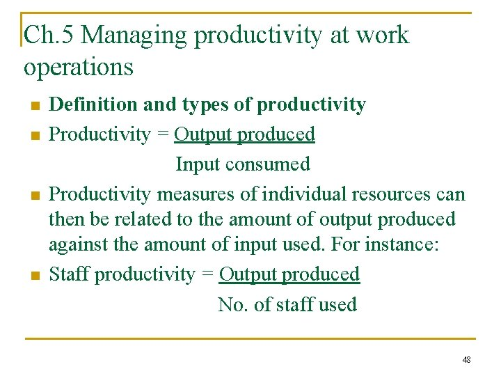 Ch. 5 Managing productivity at work operations n n Definition and types of productivity
