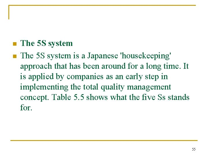 n n The 5 S system is a Japanese 'housekeeping' approach that has been