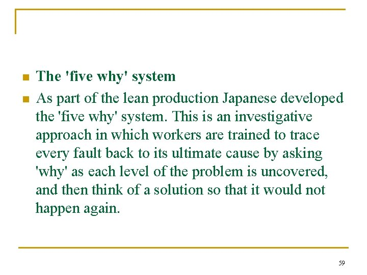 n n The 'five why' system As part of the lean production Japanese developed