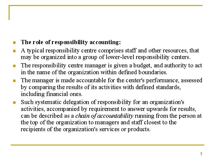 n n n The role of responsibility accounting: A typical responsibility centre comprises staff