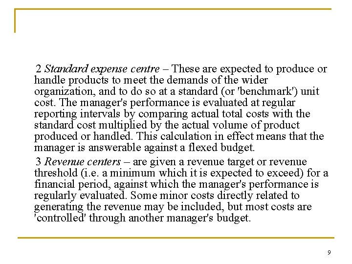 2 Standard expense centre – These are expected to produce or handle products to