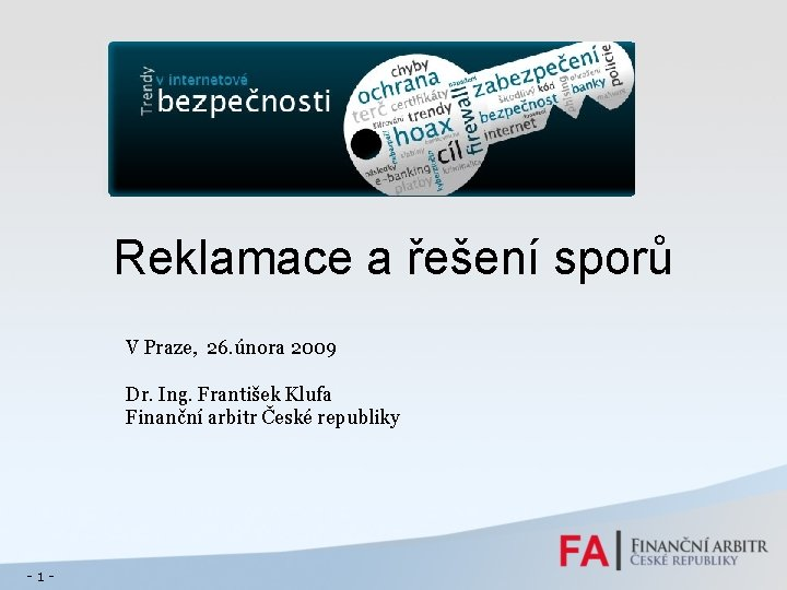 Reklamace a řešení sporů V Praze, 26. února 2009 Dr. Ing. František Klufa Finanční
