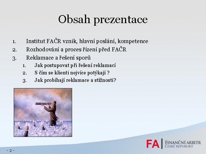 Obsah prezentace 1. 2. 3. Institut FAČR vznik, hlavní poslání, kompetence Rozhodování a proces