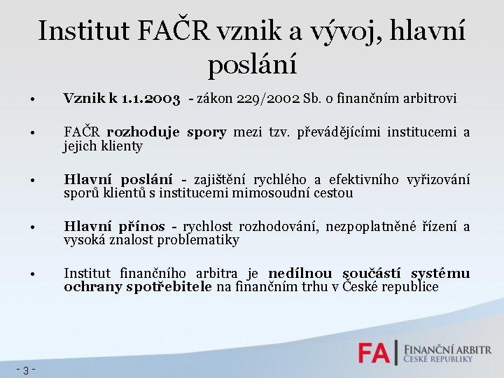 Institut FAČR vznik a vývoj, hlavní poslání • Vznik k 1. 1. 2003 -
