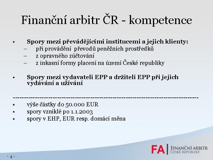 Finanční arbitr ČR - kompetence • • Spory mezi převádějícími institucemi a jejich klienty: