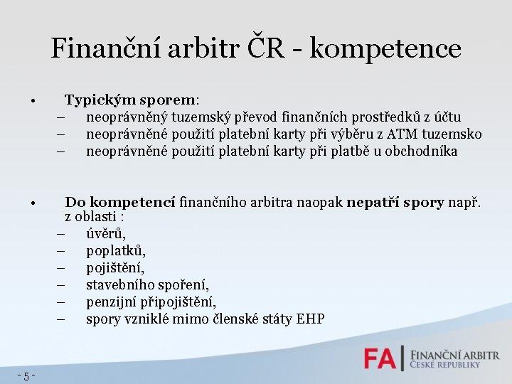 Finanční arbitr ČR - kompetence • Typickým sporem: – neoprávněný tuzemský převod finančních prostředků