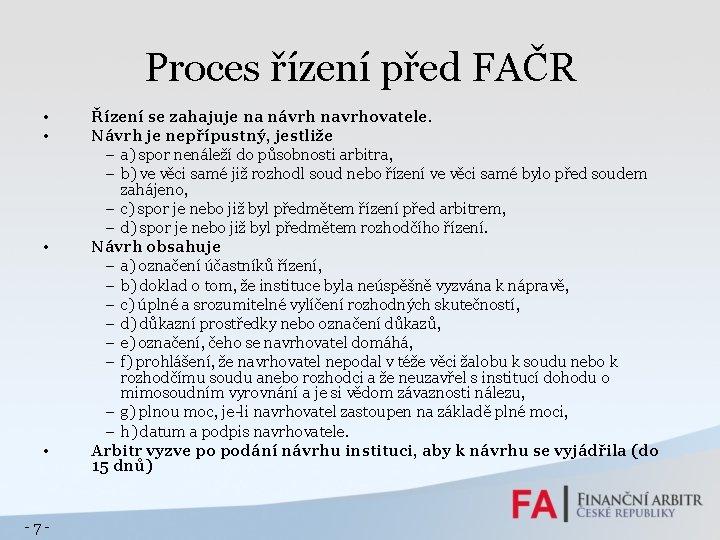 Proces řízení před FAČR • • -7 - Řízení se zahajuje na návrh navrhovatele.