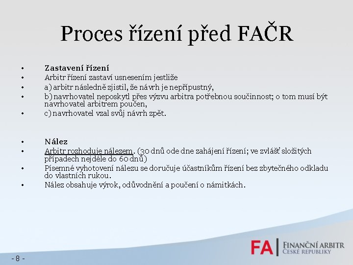Proces řízení před FAČR • • • -8 - Zastavení řízení Arbitr řízení zastaví