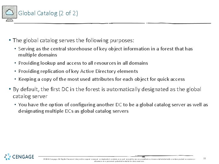 Global Catalog (2 of 2) • The global catalog serves the following purposes: •