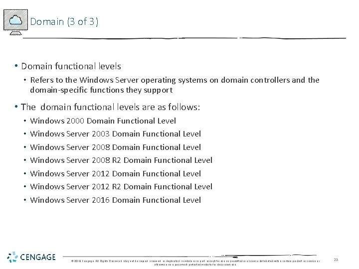 Domain (3 of 3) • Domain functional levels • Refers to the Windows Server