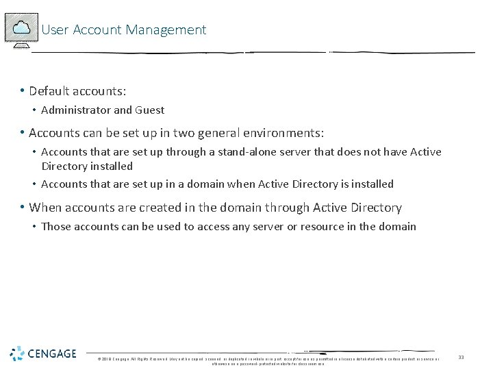 User Account Management • Default accounts: • Administrator and Guest • Accounts can be