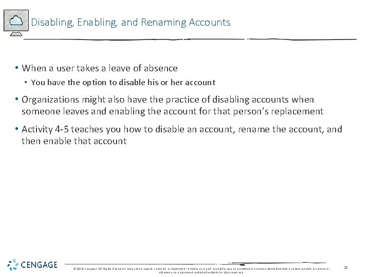 Disabling, Enabling, and Renaming Accounts • When a user takes a leave of absence